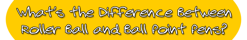 What's the difference between roller ball and ball point pens