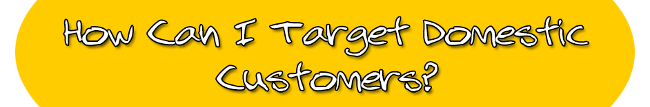how can I target domestic customers?